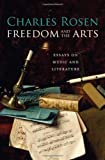 Freedom and the Arts, Charles Rosen, 0674047524