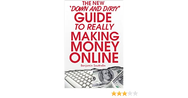 THE NEW 'Down and Dirty' Guide TO REALLY Making Money Online (Money Making  Online Book 1)