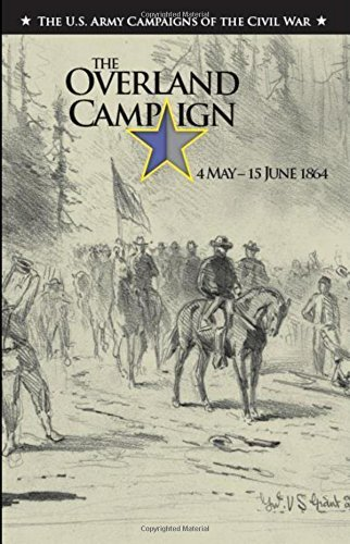 The Overland Campaign May 4-June 15, 1864 (The U.S. Army Campaigns of the Civil War) by David W. Hogan Jr. - Mall Overland