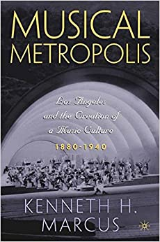 Book Musical Metropolis: Los Angeles and the Creation of a Music Culture, 1880-1940