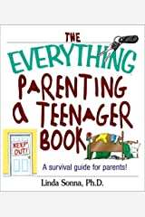 The Everything Parenting A Teenager Book: A Survival Guide for Parents Paperback