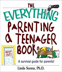 The Everything Parenting A Teenager Book: A Survival Guide for Parents