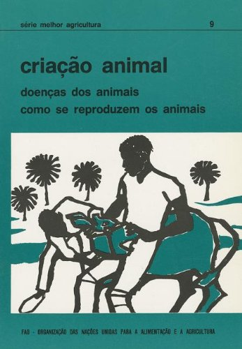 Descargar Libro Criacao Animal: Doencas Dos Animais, Como Se Reproduzem Os Animais Food And Agriculture Organization Of The