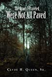The Roads I Traveled, Were Not All Paved, Clyde H., , Clyde H Queen, 1441580352