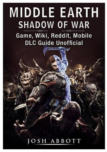 Middle Earth Shadow of War Game, Wiki, Reddit, Mobile, DLC Guide Unofficial
