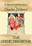 THE MAGIC FISHBONE - an illustrated children's book by Charles Dickens: A Dickens Children's Classic