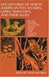 Life Histories of North American Flycatchers, Larks, Swallows, and Their Allies, Arthur C. Bent, 0486258319