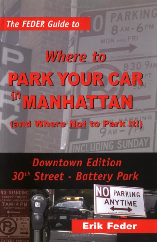 The Feder Guide to Where to Park Your Car in Manhattan (and Where Not to Park It!), Downtown Edition