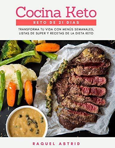COCINA KETO: Reto de 21 Días: Transforma tu vida en 21 días con menús semanales, listas de super y recetas de la dieta keto. por Raquel Astrid,Cocina Keto