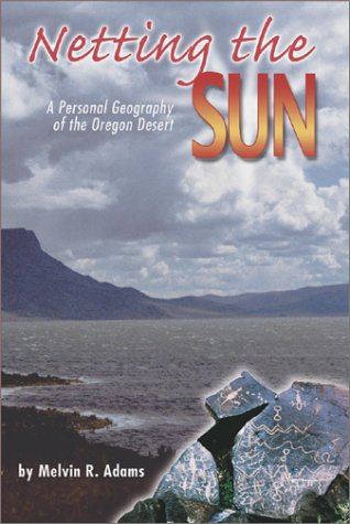 Download Netting the Sun: A Personal Geography of the Oregon Desert (Northwest Voices Essays) PDF