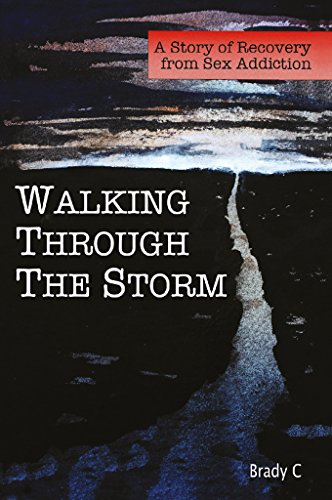 Walking Through the Storm: A Story of Recovery from Sex Addiction