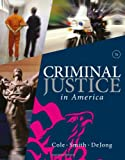 Criminal Justice in America, Cole, George F. and Smith, Christopher E., 1285067665