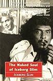 The Naked Soul of Iceberg Slim: Robert Beck's Real Story by 1918-1992 Iceberg Slim Iceberg Slim (2012-11-05)