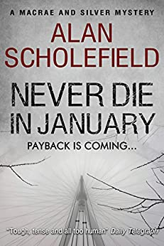 Never Die in January (A Macrae and Silver Mystery Book 2) by [Scholefield, Alan]