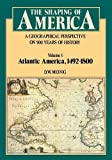 img - for The Shaping of America: A Geographical Perspective on 500 Years of History, Vol. 1: Atlantic America, 1492-1800 (Paperback) book / textbook / text book