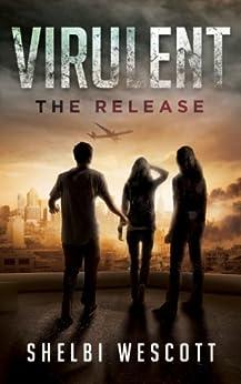 Virulent: The Release (Virulent Book 1) (Virulent Trilogy) by [Wescott, Shelbi]