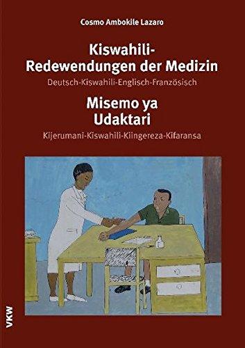 Kiswahili-Redewendungen der Medizin: Deutsch-Kiswahili-Englisch-Französisch. Misemo ya Udaktari (Sectio W: Wörterbücher und Nachschlagewerke)