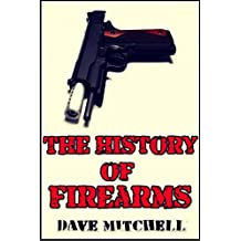 The History of Firearms (Guns Throughout History)