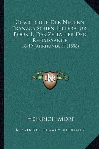 Download Geschichte Der Neuern Franzosischen Litteratur, Book 1, Das Zeitalter Der Renaissance: 16-19 Jahrhundert (1898) (German Edition) PDF