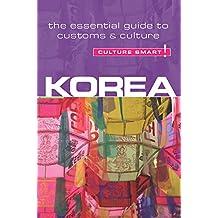 Korea - Culture Smart!: The Essential Guide to Customs & Culture