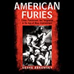 American Furies: Crime, Punishment, and Vengeance in athe Age of Mass Imprisonment | Sasha Abramsky