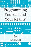 Programming Yourself and Your Reality, Gus Seda, 1462676596