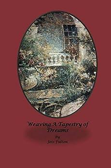 Weaving A Tapestry of Dreams by [Fulton, Jess]