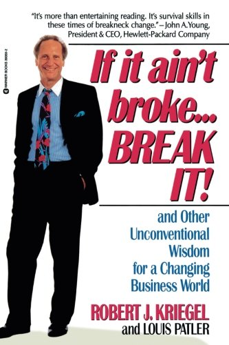 If it Ain't Broke.Break It!: And Other Unconventional Wisdom for a Changing Business World [Kriegel, Robert J. - Palter, Louis] (Tapa Blanda)