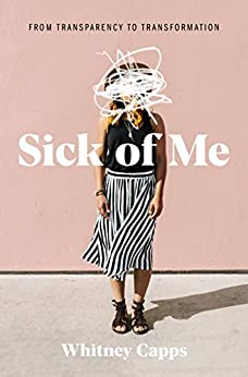 Sick of Me: from Transparency to Transformation - Kindle edition by Whitney Capps. Religion