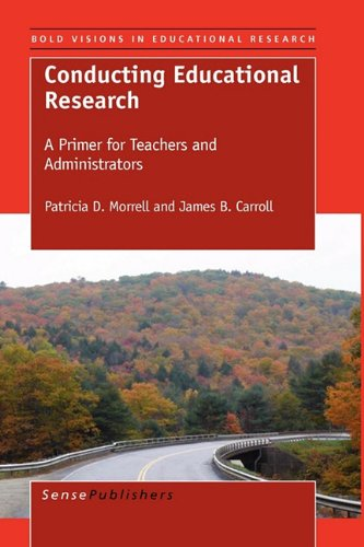Conducting Educational Research: A Primer for Teachers and Administrators (Bold Visions in Educational Research: Pioneer