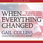When Everything Changed: The Amazing Journey of American Women from 1960 to the Present | Gail Collins