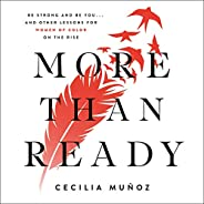 More than Ready: Be Strong and Be You...and Other Lessons for Women of Color on the Rise