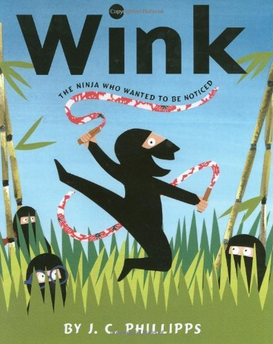 Wink: the Ninja Who Wanted to be Noticed by J.C. Phillipps (2009-03-19)