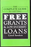 The Complete Guide to Getting Free Grants and Low-Interest loans, Lloyd Sanders, 0933301030