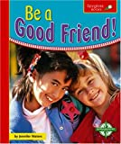 Be a Good Friend!, Jennifer Waters, 0756503760
