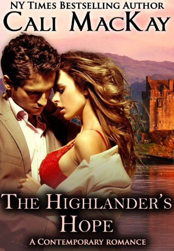 Over 300 Rave Reviews, and FREE Today! The Highlander's Hope – A Contemporary Romance (THE HUNT) (The Highland Heart Series) By NY Times Bestselling Author Cali MacKay