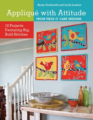 Appliqué with Attitude from Piece O'Cake Designs: 10 Projects Featuring Big, Bold Stitches ()