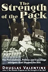 The Strength of the Pack: The Personalities, Politics and Espionage Intrigues that Shaped the DEA by Douglas Valentine (2010-11-15)