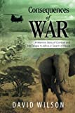 Consequences of War: A Warriors Story of Combat and His Escape to Africa in Search of Peace