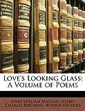 Love's Looking Glass, John William MacKail and Henry Charles Beeching, 1146639473