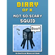 Diary of a Not-So-Scary Squid [An Unofficial Minecraft Book] (Crafty Tales Book 10)
