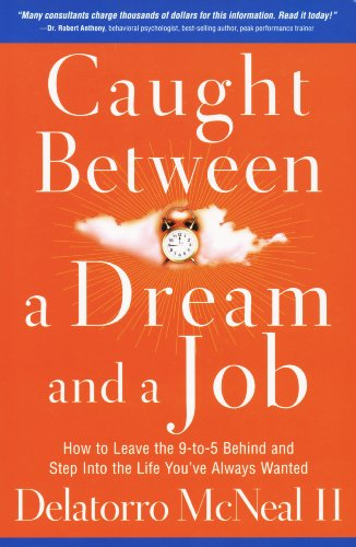 Caught Between a Dream and a Job: How to Leave the 9 to-5 Behind and Step Into the Life You've Always Wanted