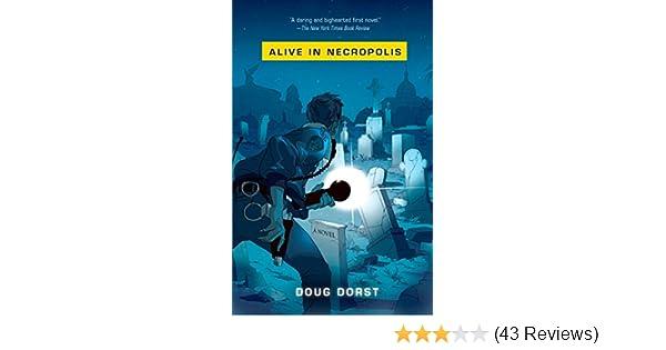 Alive In Necropolis Dorst Doug 9781594483820 Amazon Com Books