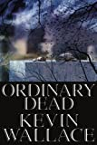 Ordinary Dead, Kevin Wallace, 0595261957