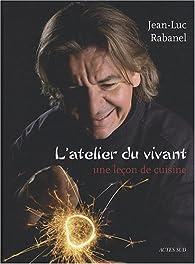 L'atelier du vivant par Jean-Luc Rabanel