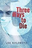 Three Ways to Die, Lee Goldberg, 1456481878