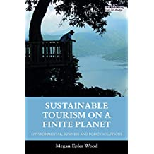 Sustainable Tourism on a Finite Planet: Environmental, Business and Policy Solutions
