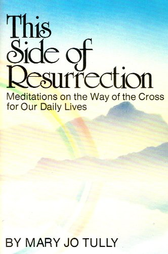 This Side of Resurrection: Meditations on the Way of the Cross for Our Daily Lives
