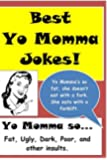 Best Yo Momma Jokes: Yo Momma's so... Fat, Ugly, Dark, Poor, and other insults.