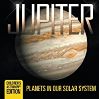 Jupiter: Planets in Our Solar System | Children